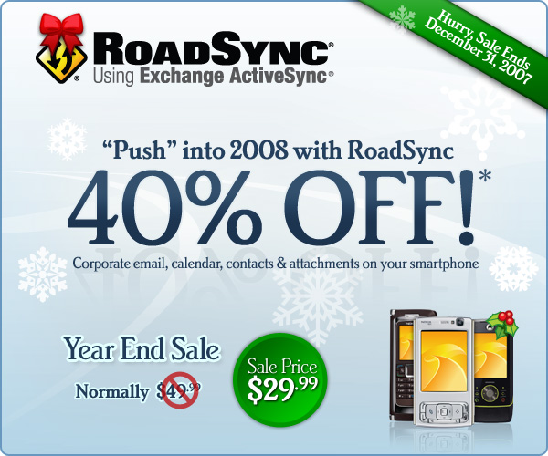 Year end RoadSync offer: 40% off the normal single-user license price for S60, UIQ, S80 and WinMob 2003 smartphone users